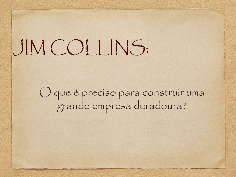 JIM COLLINS: O que é preciso para construir uma