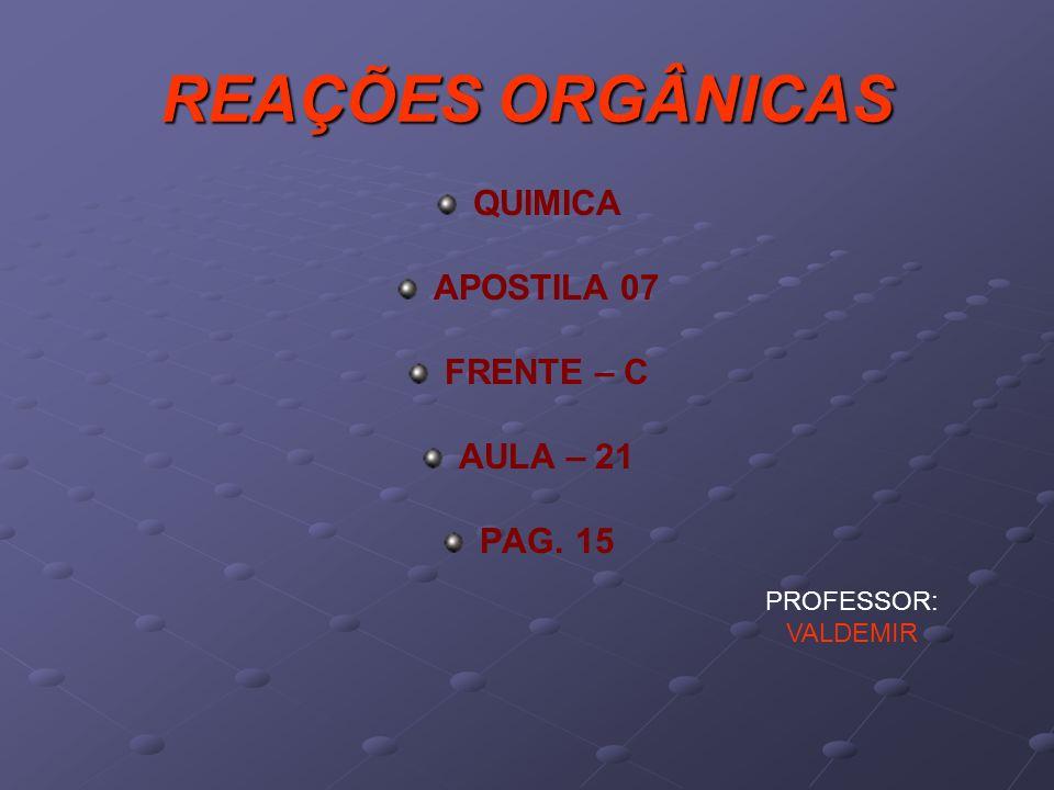 REAÇÕES ORGÂNICAS QUIMICA APOSTILA 07 FRENTE – C AULA – 21 PAG. 15
