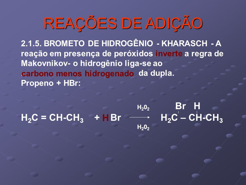 REAÇÕES DE ADIÇÃO H2C = CH-CH3 + Br H2C – CH-CH3 H