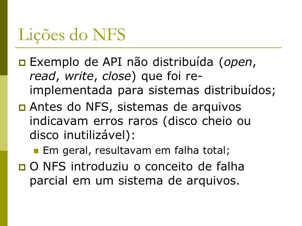 Lições do NFS Exemplo de API não distribuída (open, read, write, close) que foi re-implementada para sistemas distribuídos;