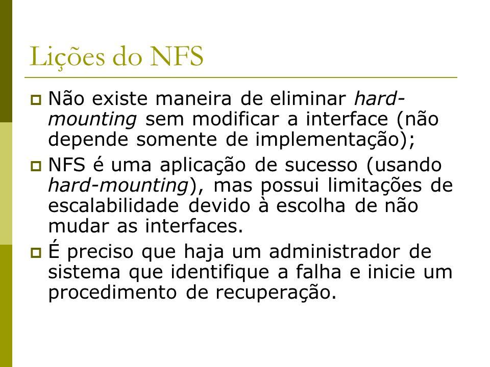 Lições do NFS Não existe maneira de eliminar hard-mounting sem modificar a interface (não depende somente de implementação);
