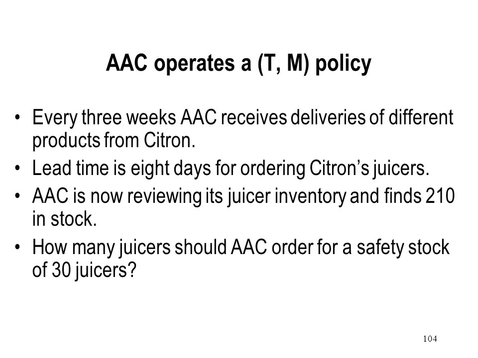 AAC operates a (T, M) policy