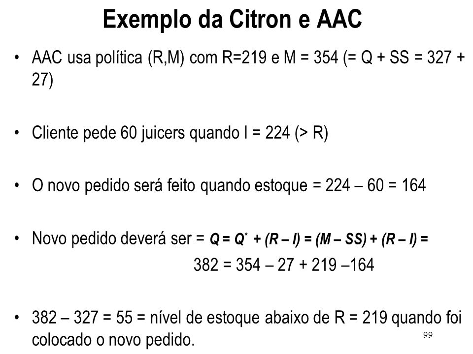 Exemplo da Citron e AAC AAC usa política (R,M) com R=219 e M = 354 (= Q + SS = 327 + 27) Cliente pede 60 juicers quando I = 224 (> R)