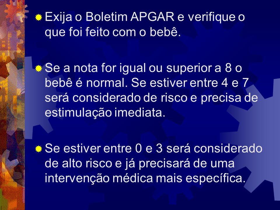 Exija o Boletim APGAR e verifique o que foi feito com o bebê.