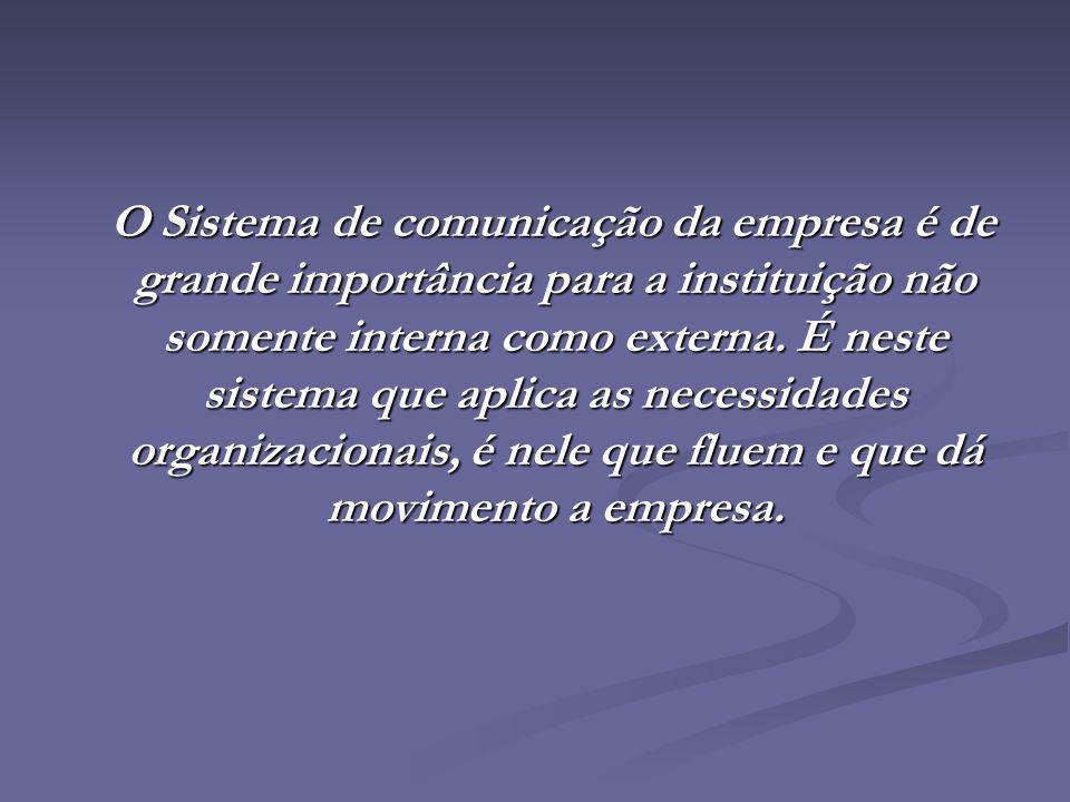 O Sistema de comunicação da empresa é de grande importância para a instituição não somente interna como externa.
