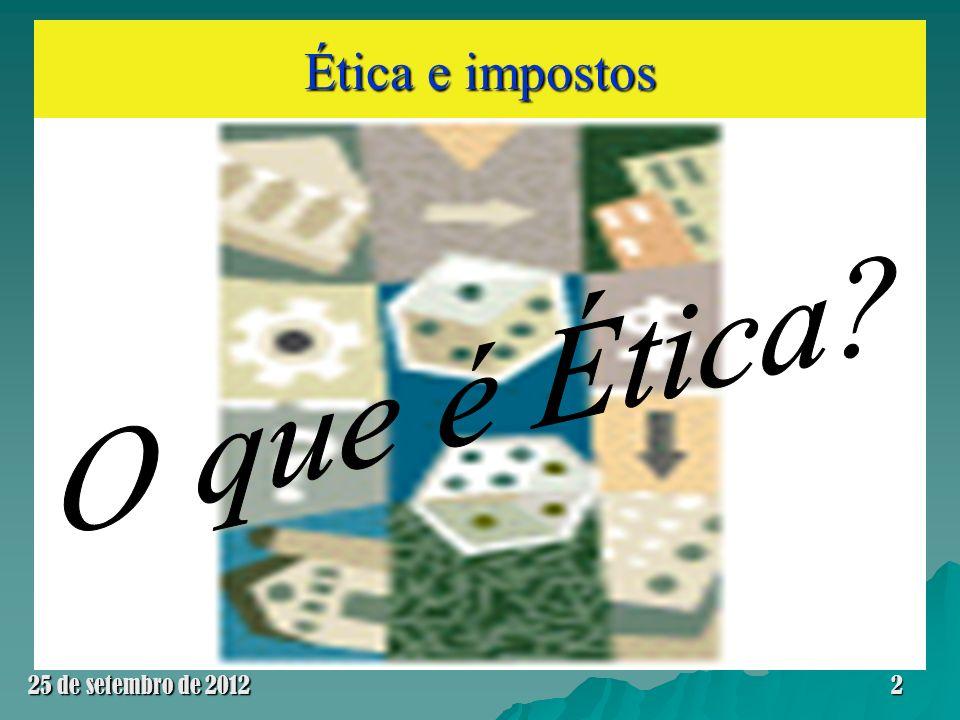 Ética e impostos O que é Ética 25 de setembro de 2012