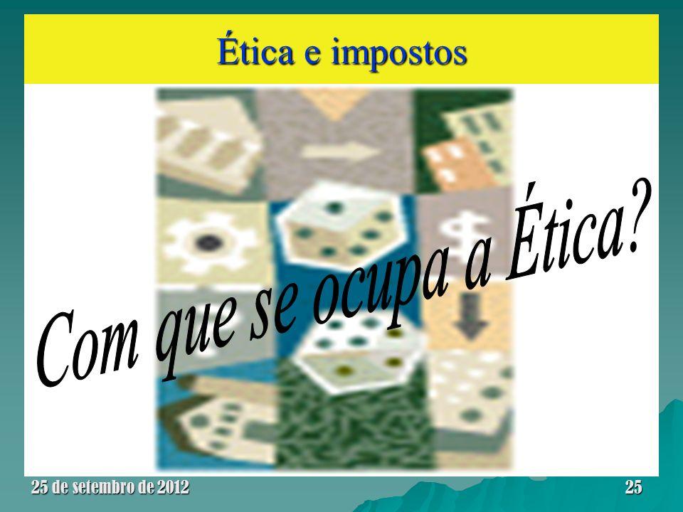 Ética e impostos Com que se ocupa a Ética 25 de setembro de 2012