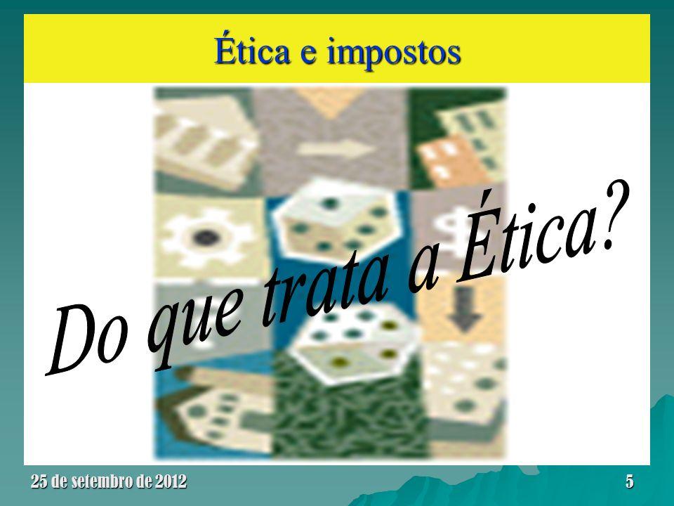 Ética e impostos Do que trata a Ética 25 de setembro de 2012