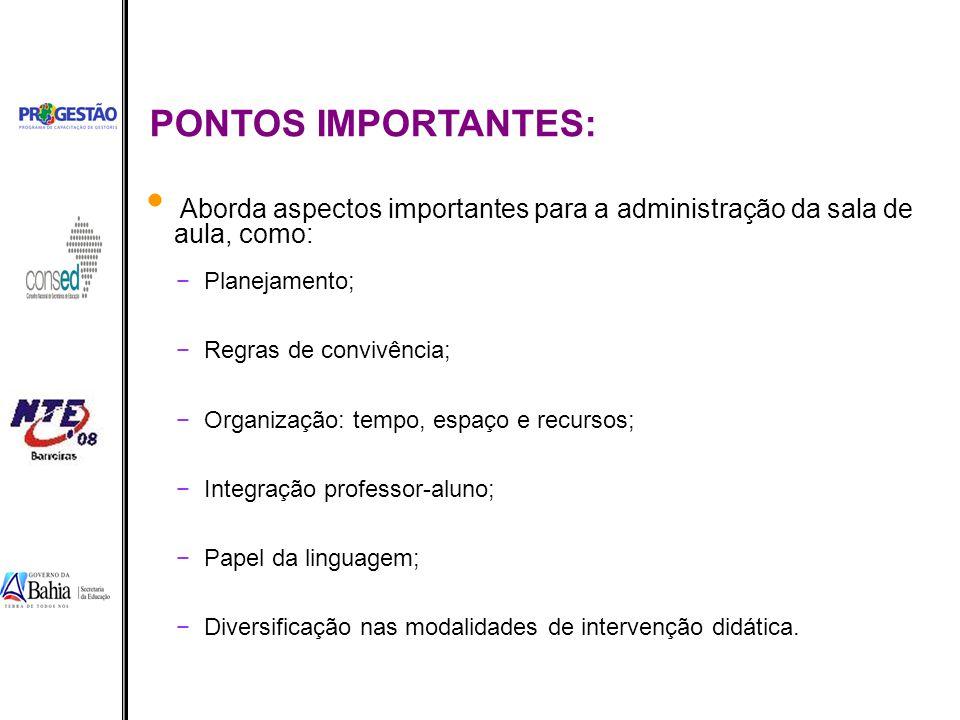 PONTOS IMPORTANTES: Aborda aspectos importantes para a administração da sala de aula, como: Planejamento;