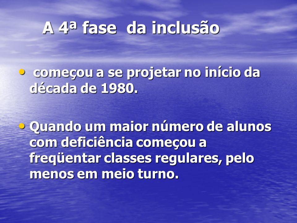 A 4ª fase da inclusão começou a se projetar no início da década de 1980.
