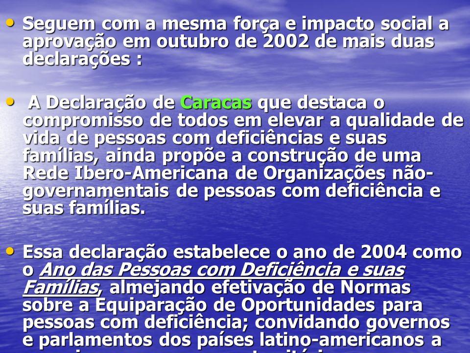 Seguem com a mesma força e impacto social a aprovação em outubro de 2002 de mais duas declarações :