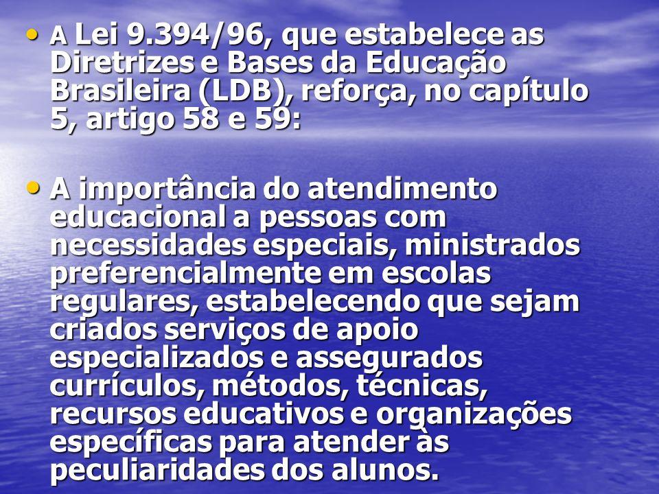 A Lei 9.394/96, que estabelece as Diretrizes e Bases da Educação Brasileira (LDB), reforça, no capítulo 5, artigo 58 e 59: