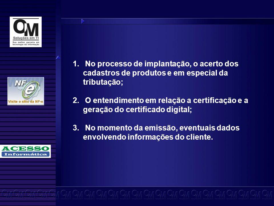 No processo de implantação, o acerto dos cadastros de produtos e em especial da tributação;