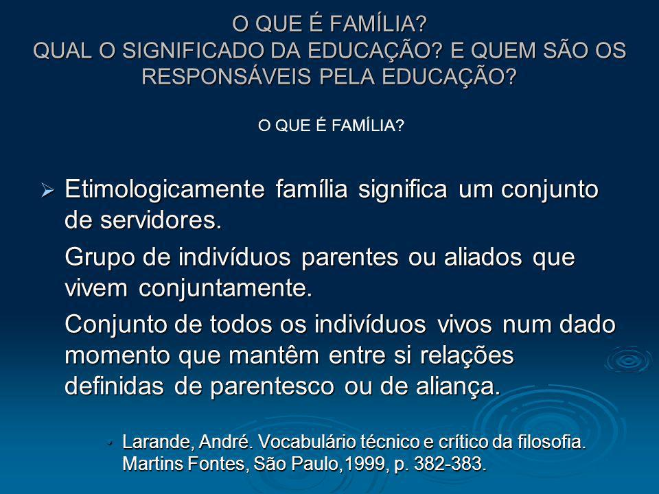 Etimologicamente família significa um conjunto de servidores.