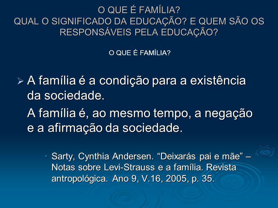 A família é a condição para a existência da sociedade.