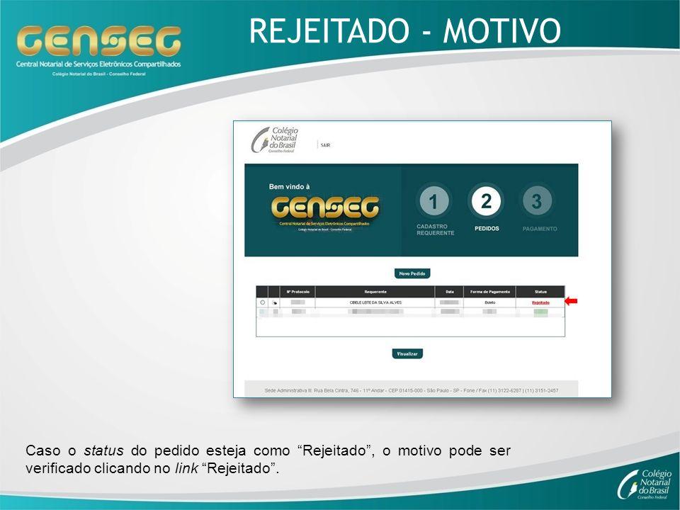 REJEITADO - MOTIVO Caso o status do pedido esteja como Rejeitado , o motivo pode ser verificado clicando no link Rejeitado .