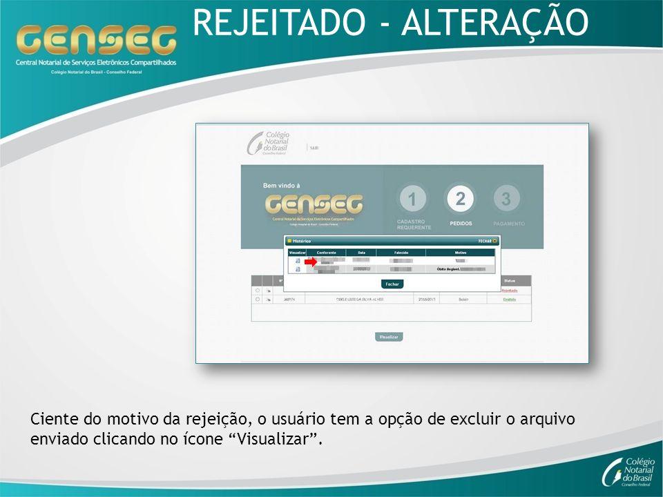REJEITADO - ALTERAÇÃOCiente do motivo da rejeição, o usuário tem a opção de excluir o arquivo enviado clicando no ícone Visualizar .
