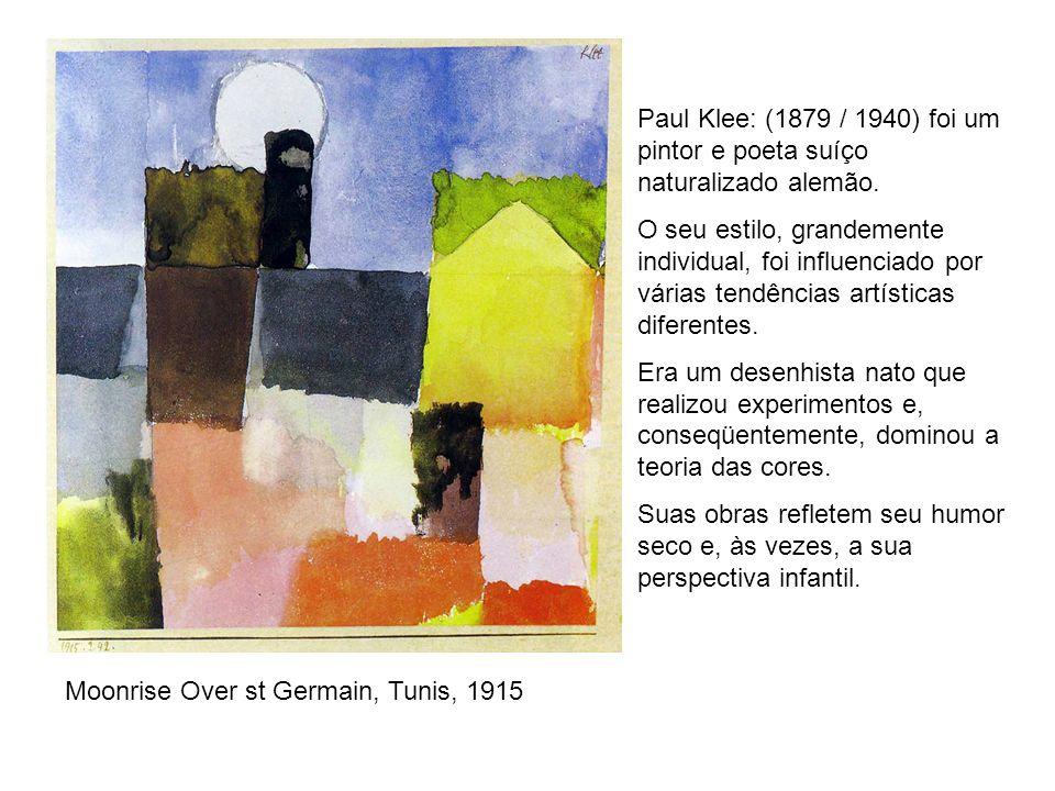 Paul Klee: (1879 / 1940) foi um pintor e poeta suíço naturalizado alemão.