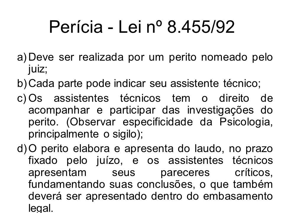 Perícia - Lei nº 8.455/92 Deve ser realizada por um perito nomeado pelo juiz; Cada parte pode indicar seu assistente técnico;