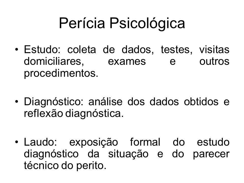 Perícia Psicológica Estudo: coleta de dados, testes, visitas domiciliares, exames e outros procedimentos.