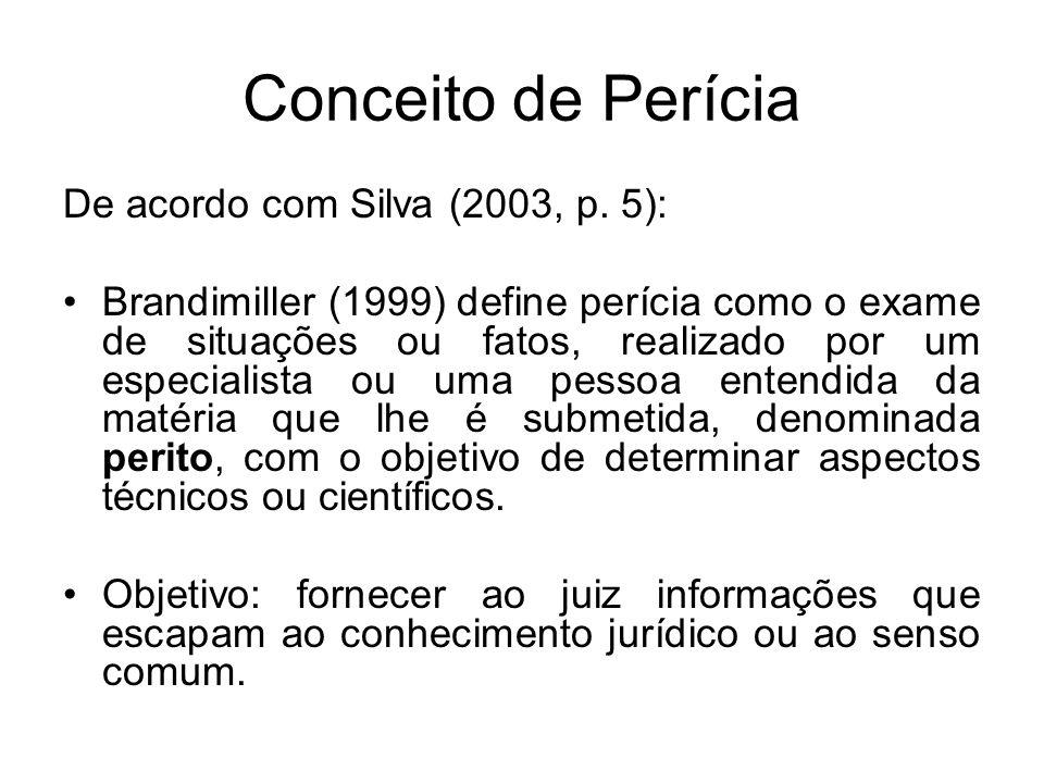 Conceito de Perícia De acordo com Silva (2003, p. 5):