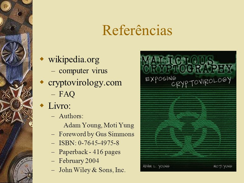 Referências wikipedia.org cryptovirology.com Livro: computer virus FAQ