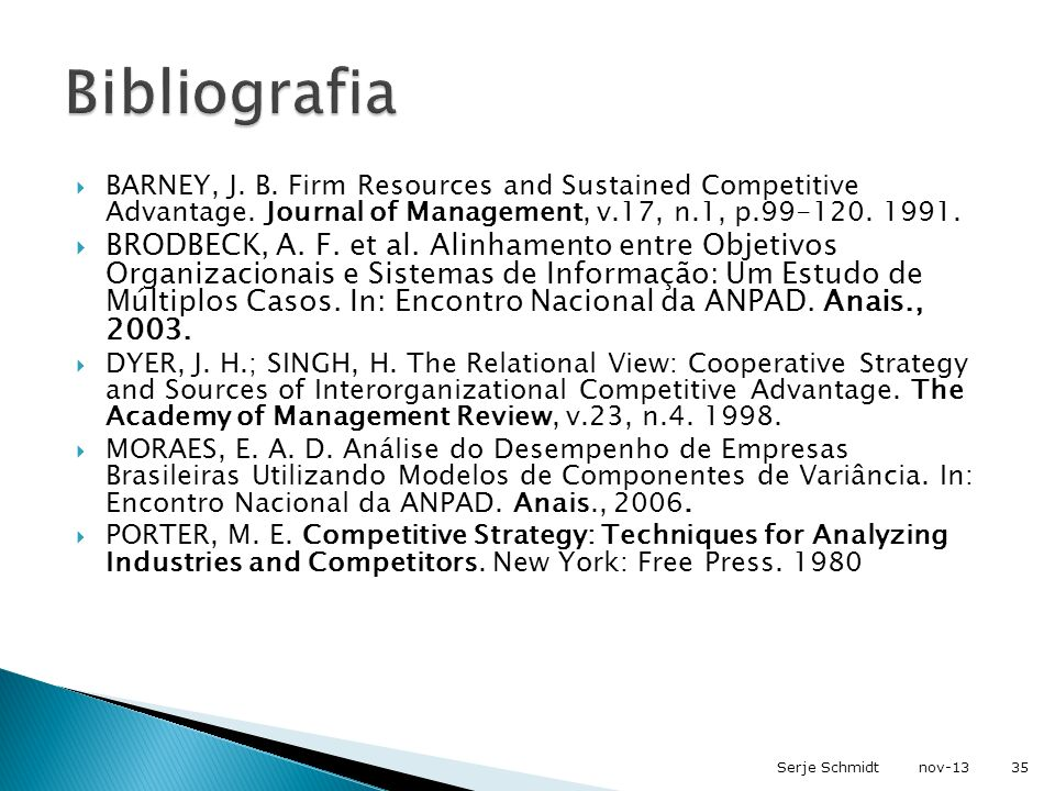Bibliografia BARNEY, J. B. Firm Resources and Sustained Competitive Advantage. Journal of Management, v.17, n.1, p.99-120. 1991.