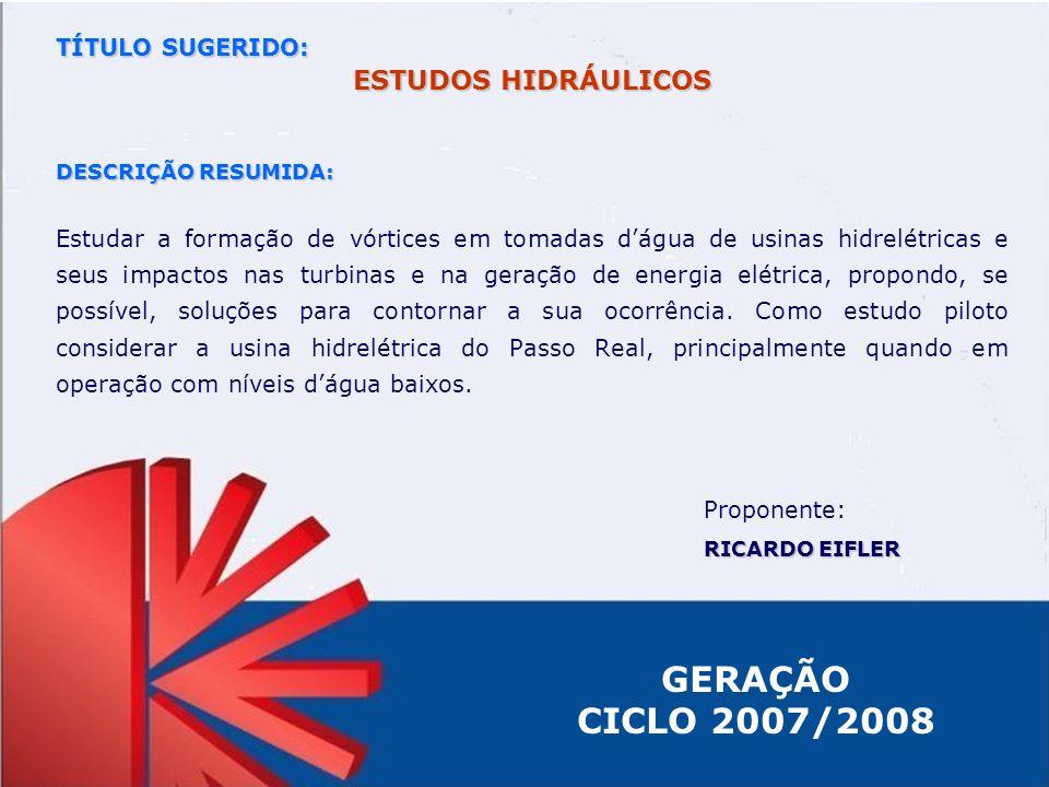 GERAÇÃO CICLO 2007/2008 ESTUDOS HIDRÁULICOS TÍTULO SUGERIDO: