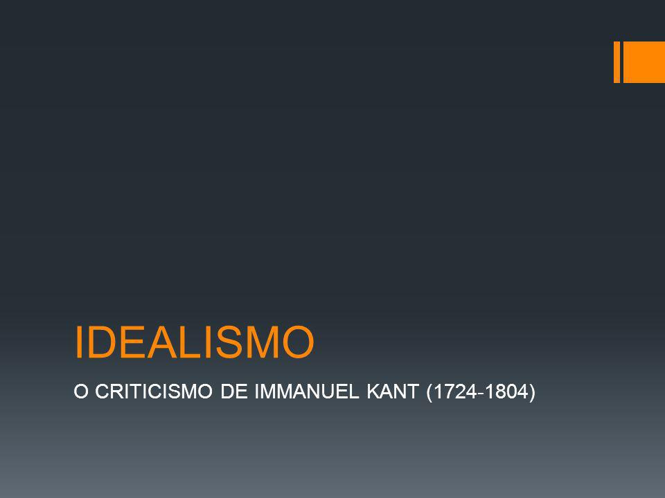O CRITICISMO DE IMMANUEL KANT (1724-1804)