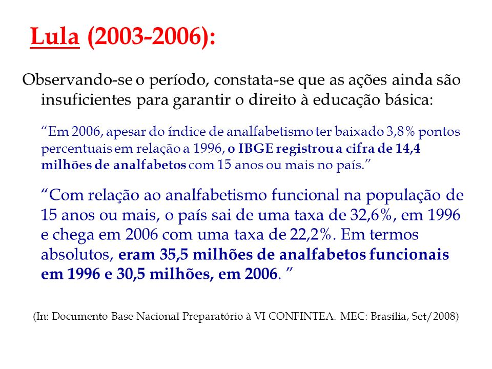 Lula (2003-2006):Observando-se o período, constata-se que as ações ainda são insuficientes para garantir o direito à educação básica: