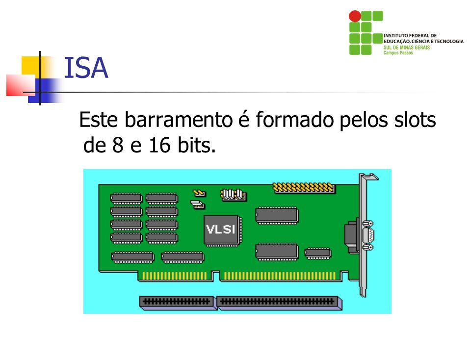 ISA Este barramento é formado pelos slots de 8 e 16 bits.