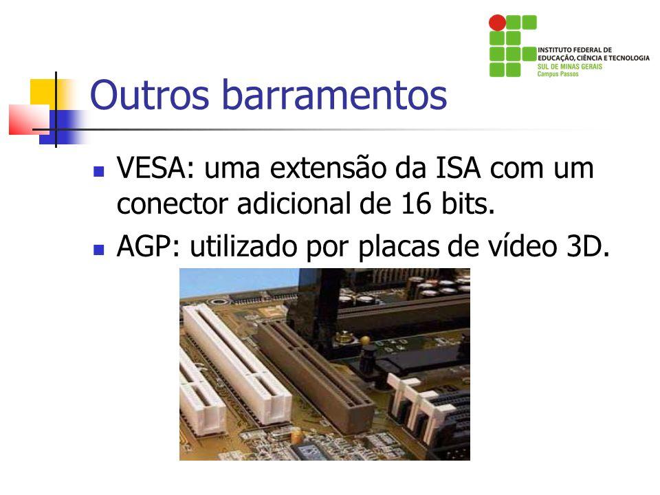 Outros barramentos VESA: uma extensão da ISA com um conector adicional de 16 bits.