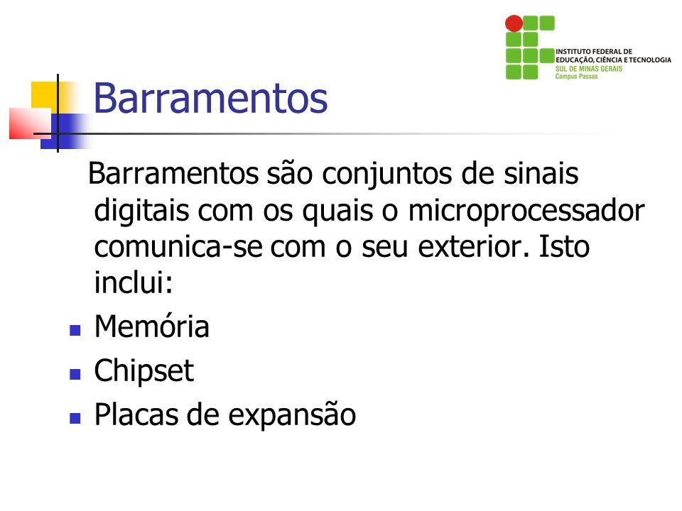 Barramentos Barramentos são conjuntos de sinais digitais com os quais o microprocessador comunica-se com o seu exterior. Isto inclui: