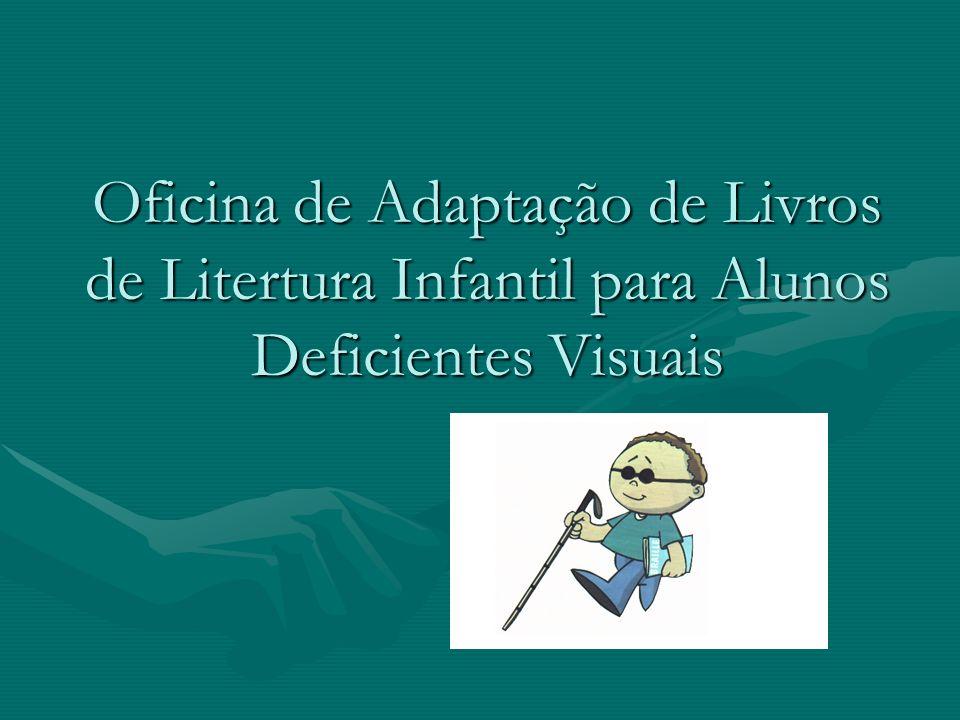 Oficina de Adaptação de Livros de Litertura Infantil para Alunos Deficientes Visuais
