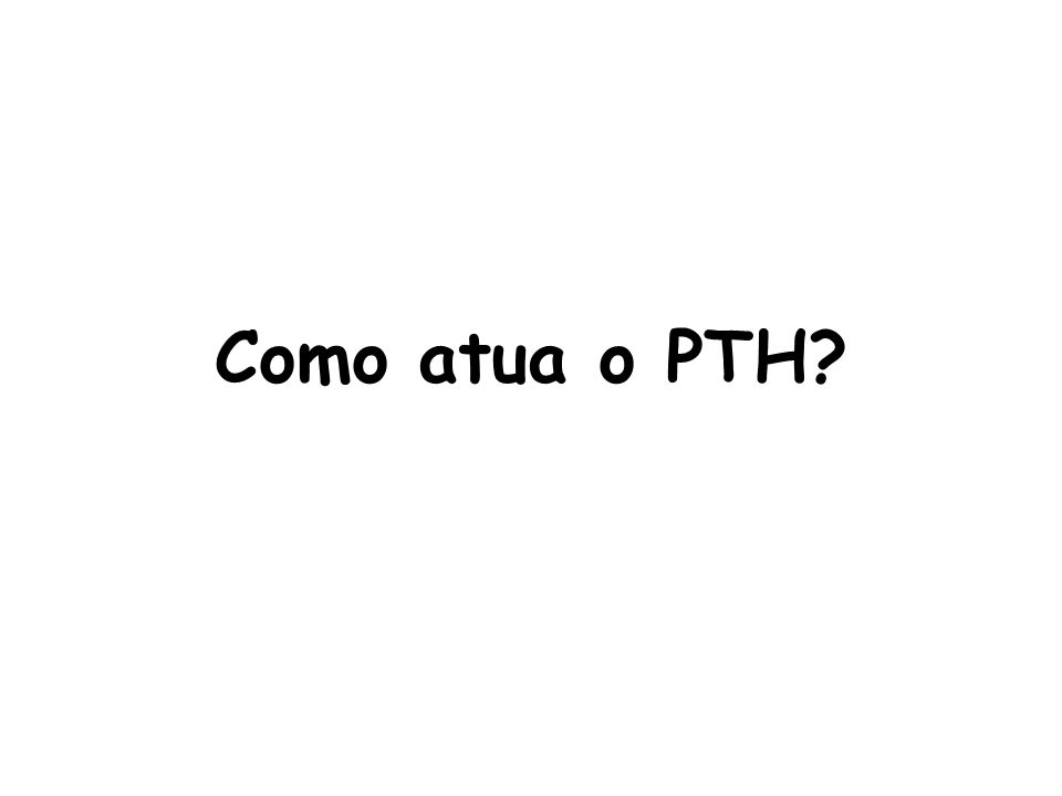 Como atua o PTH
