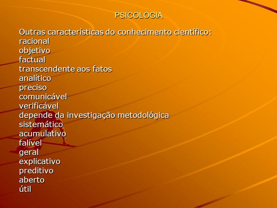 PSICOLOGIA Outras características do conhecimento científico: racional. objetivo. factual. transcendente aos fatos.