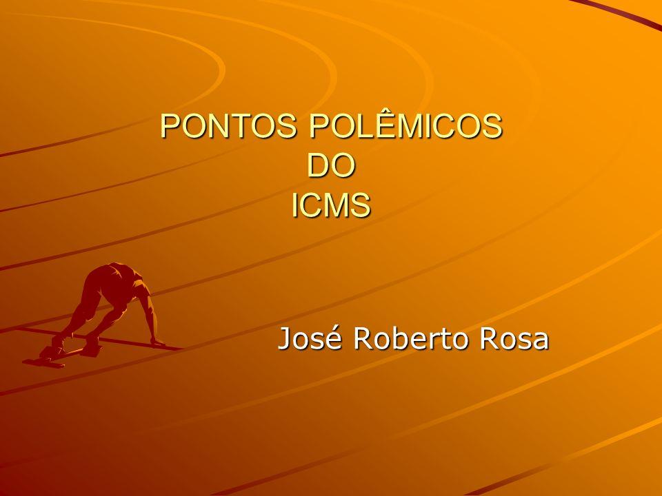 PONTOS POLÊMICOS DO ICMS