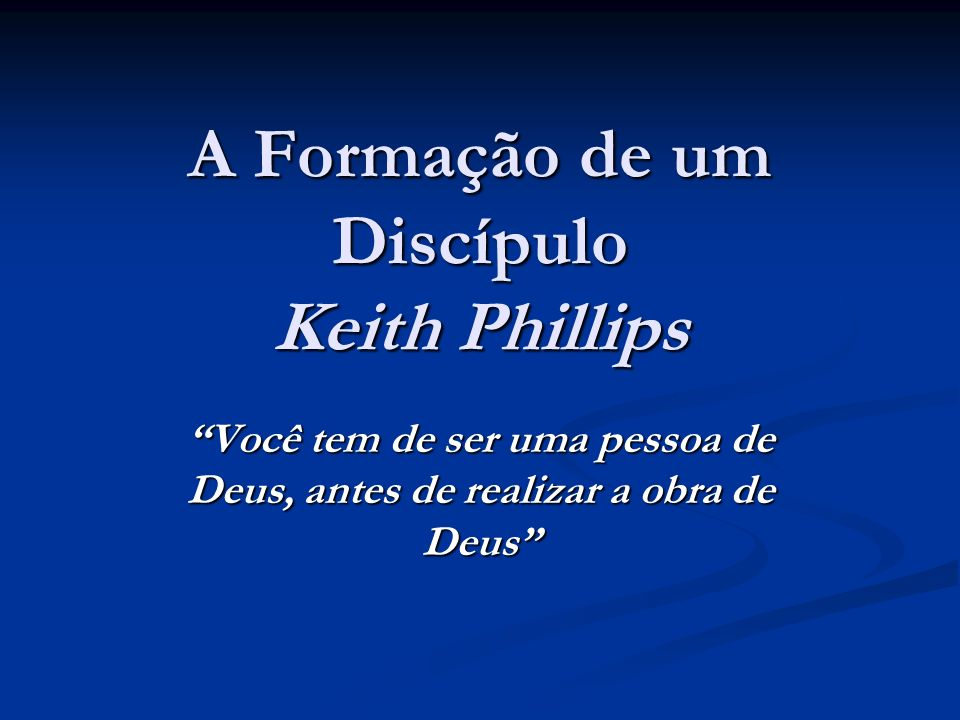 A Formação de um Discípulo Keith Phillips