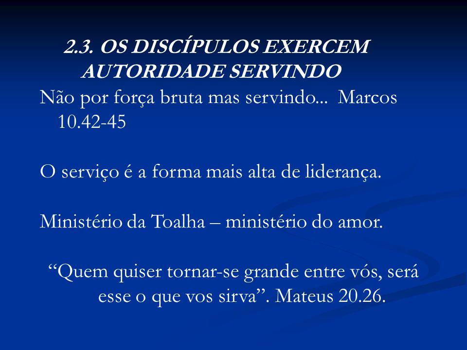 2.3. OS DISCÍPULOS EXERCEM AUTORIDADE SERVINDO