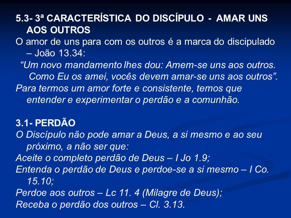 5.3- 3ª CARACTERÍSTICA DO DISCÍPULO - AMAR UNS AOS OUTROS