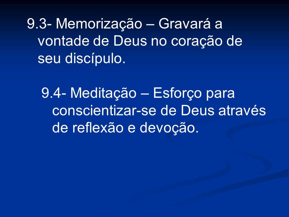 9.3- Memorização – Gravará a vontade de Deus no coração de seu discípulo.