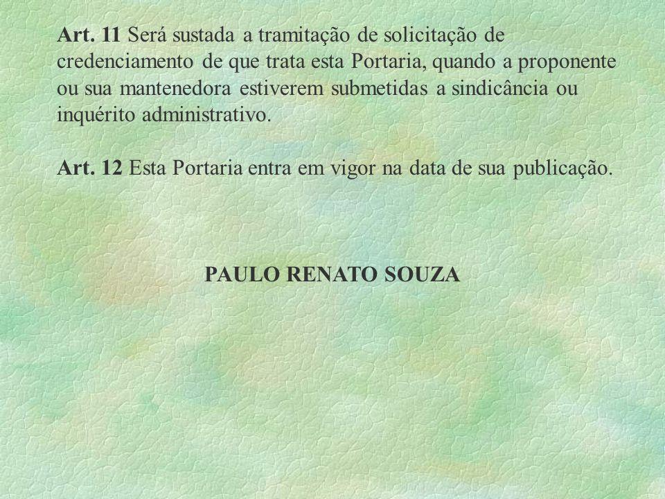 Art. 11 Será sustada a tramitação de solicitação de credenciamento de que trata esta Portaria, quando a proponente ou sua mantenedora estiverem submetidas a sindicância ou inquérito administrativo.