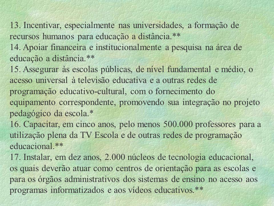 13. Incentivar, especialmente nas universidades, a formação de recursos humanos para educação a distância.**