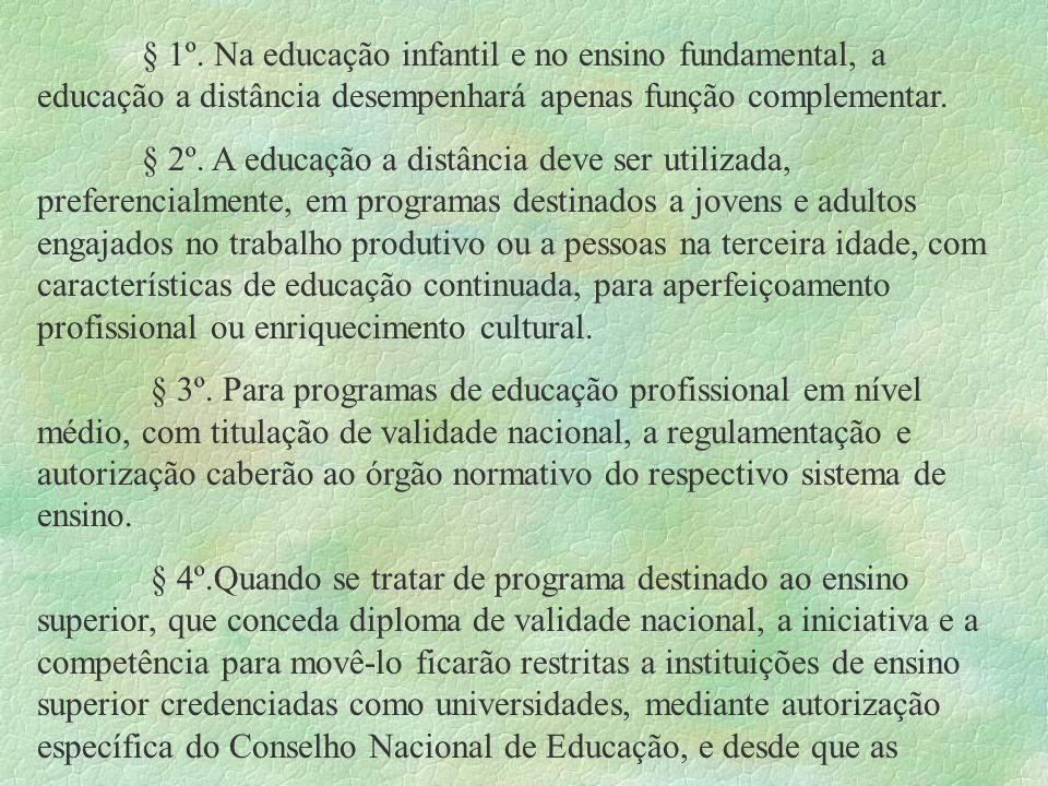§ 1º. Na educação infantil e no ensino fundamental, a educação a distância desempenhará apenas função complementar.