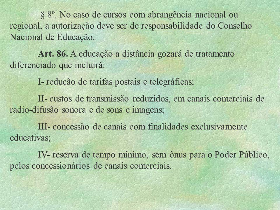 § 8º. No caso de cursos com abrangência nacional ou regional, a autorização deve ser de responsabilidade do Conselho Nacional de Educação.