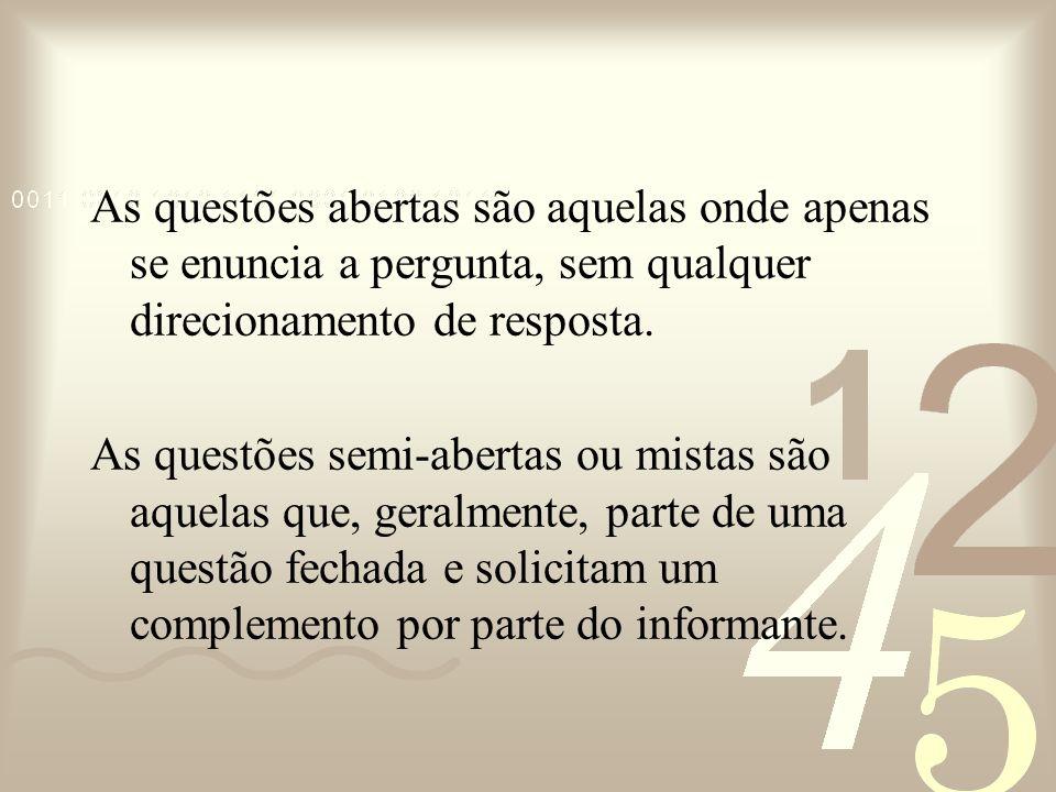 As questões abertas são aquelas onde apenas se enuncia a pergunta, sem qualquer direcionamento de resposta.