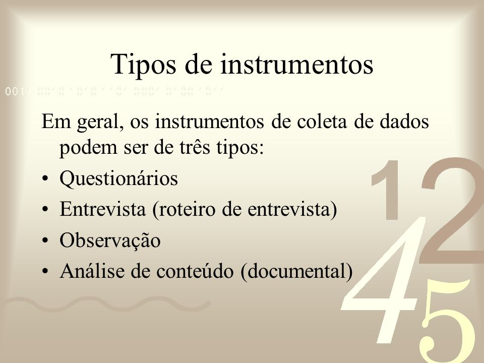 Tipos de instrumentos Em geral, os instrumentos de coleta de dados podem ser de três tipos: Questionários.