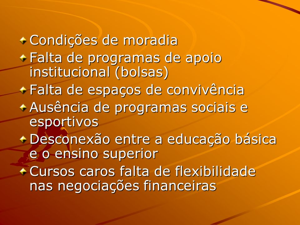 Condições de moradia Falta de programas de apoio institucional (bolsas) Falta de espaços de convivência.