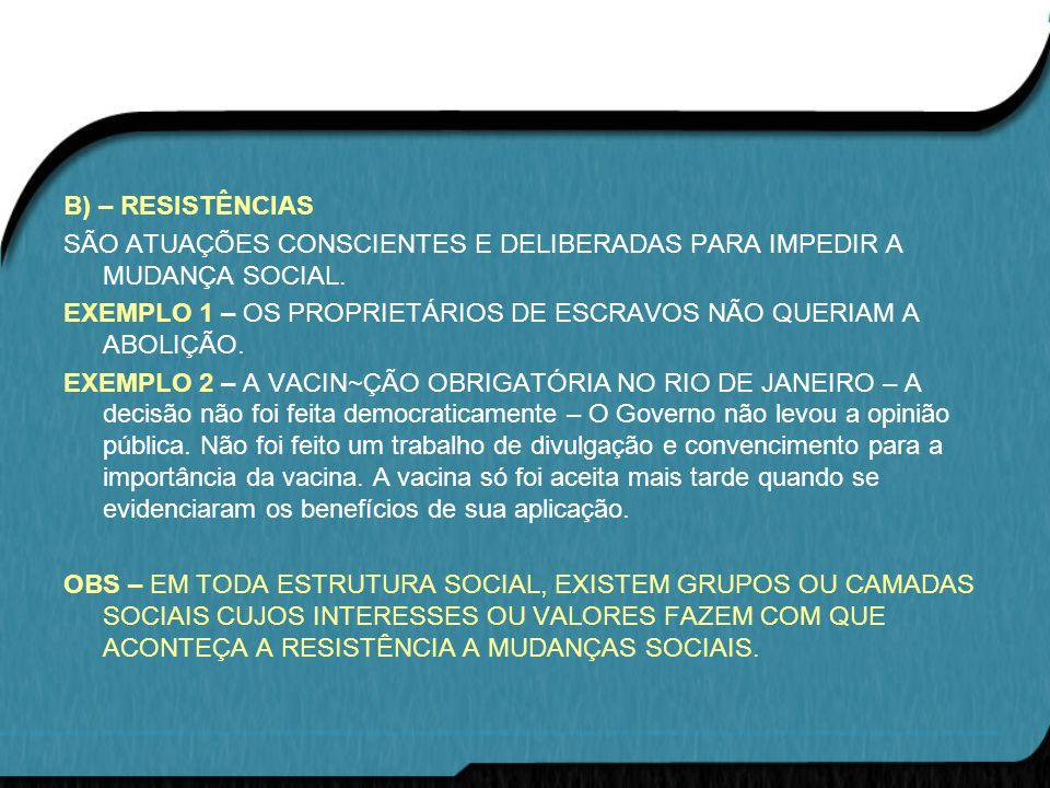 B) – RESISTÊNCIAS SÃO ATUAÇÕES CONSCIENTES E DELIBERADAS PARA IMPEDIR A MUDANÇA SOCIAL.