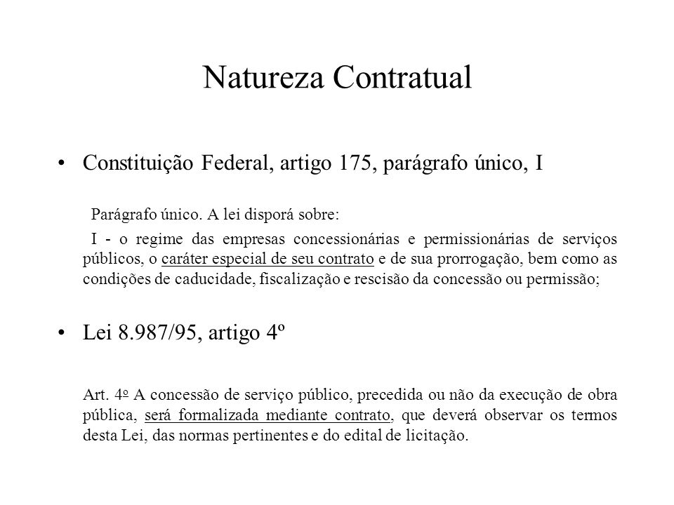Natureza ContratualConstituição Federal, artigo 175, parágrafo único, I. Parágrafo único. A lei disporá sobre: